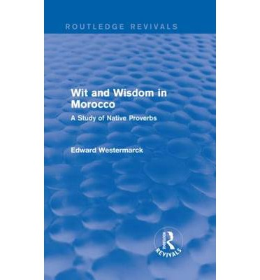Wit and Wisdom in Morocco : A Study of Native Proverbs
