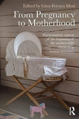 The From Pregnancy to Motherhood : Psychoanalytic Aspects of the Beginning of the Mother-Child Relationship