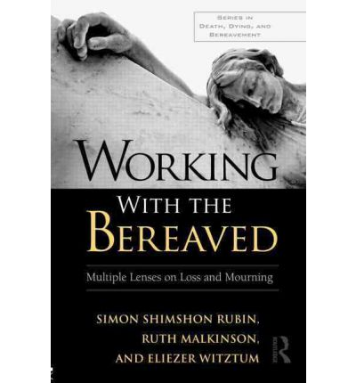 Working With the Bereaved : Multiple Lenses on Loss and Mourning