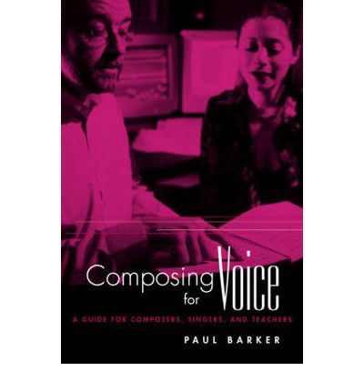 Composing for Voice : A Guide for Composers, Singers, and Teachers