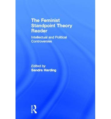 feminist standpoint theory A conversation with sandra harding  justify a feminist work on standpoint grounds  standpoint theory can contribute to creating a new and collective subject of.