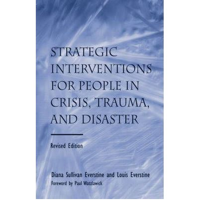 People in Crisis and Trauma : Strategic Therapeutic Interventions