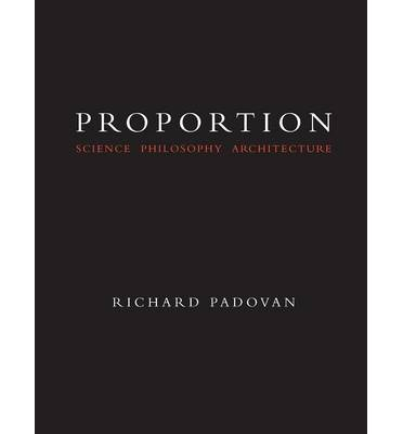 Proportion : Science Philosophy and Architecture