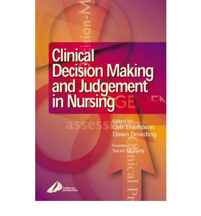 clinical decision making in nursing For all health care professionals, clinical judgement is also essential in nursing clinical judgement is not limited to identifying a problem  decision-making.
