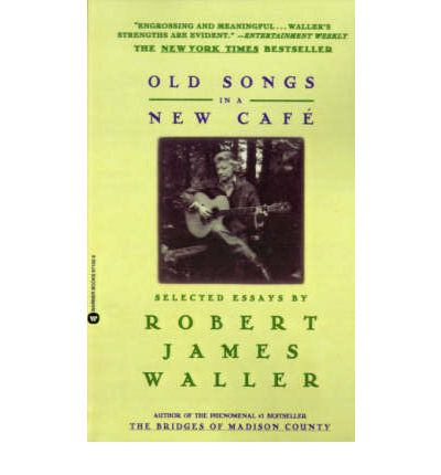 old songs in a new cafe selected essays Get this from a library old songs in a new café : selected essays [robert james waller] -- from robert james waller comes a wonderful collection of 19 essays--all.