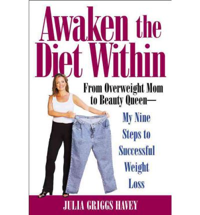 Awaken the Diet within : From Overweight to Looking Great - If I Can Do it, So Can You