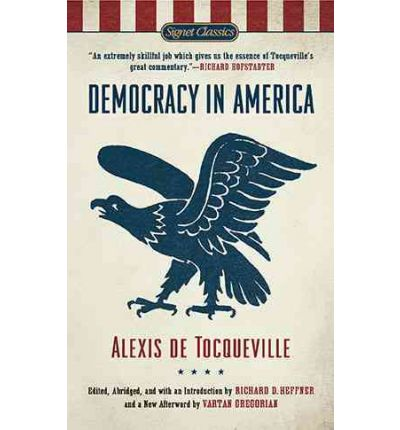 literary analysis of the work democracy in america by tocqueville Alexis-charles-henri clérel de tocqueville (july 29, 1805 - april 16, 1859) was a french political thinker and historian best known for his democracy in america (appearing in two volumes: 1835 and 1840) and the old regime and the revolution (1856.