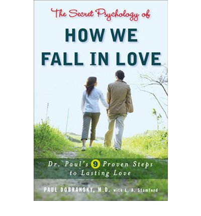 The Secret Psychology of How We Fall in Love : Dr. Paul's 9 Proven Steps to Lasting Love