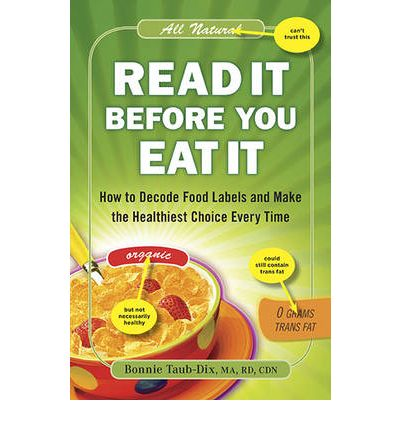 Read it Before You Eat it : How to Decode Food Labels and Make the Healthiest Choice Every Time