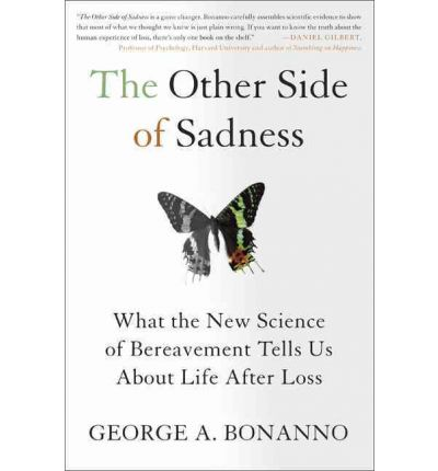 Other Side of Sadness: What the New Science of Bereavement Tells Us About Life After Loss