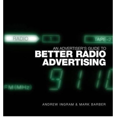 An Advertiser's Guide to Better Radio Advertising : Tune in to the Power of the Brand Conversation Medium