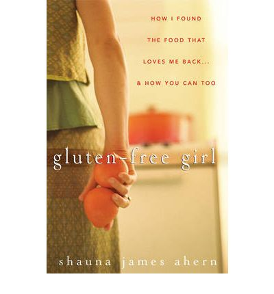 Gluten Free Girl : How I Found the Food That Loves Me Back... and How You Can Too