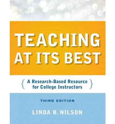Teaching at its Best : A Research-Based Resource for College Instructors