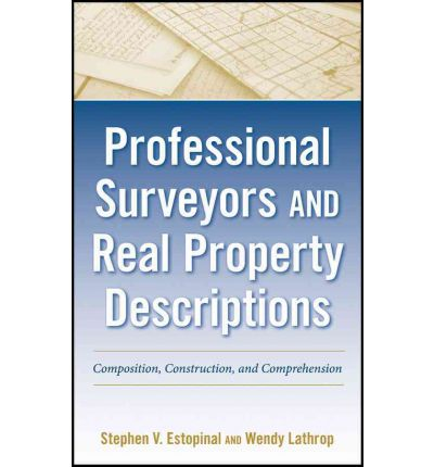 Professional Surveyors and Real Property Descriptions : Composition, Construction, and Comprehension