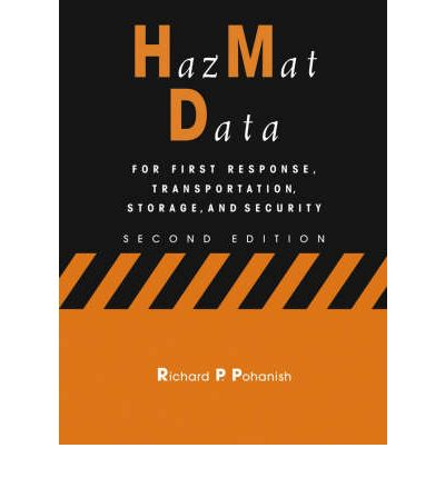 HazMat Data : For First Response, Transportation, Storage, and Security