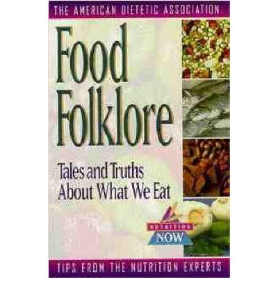 Food Folklore - Tales and Truths About What We Eat