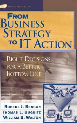 From Business Strategy to IT Action : Right Decisions for a Better Bottom Line