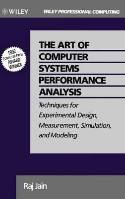 The Art of Computer Systems Performance Analysis : Techniques for Experimental Design, Measurement, Simulation, and Modeling