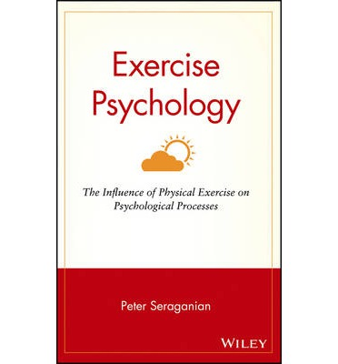 Exercise Psychology : The Influence of Physical Exercise on Psychological Processes
