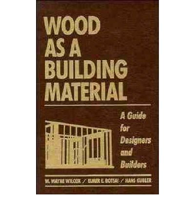 Wood as a Building Material : A Guide for Designers and Builders