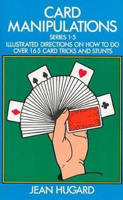 Card Manipulations : Illustrated Directions on How to Do Over 165 Card Tricks and Stunts