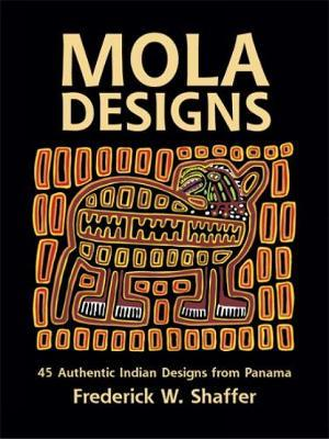Mola Designs : 45 Authentic Indian Designs from Panama