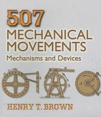 507 Mechanical Movements : Mechanisms and Devices