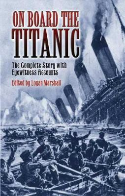 On Board the Titanic: The Complete Story with Eyewitness Accounts  Dover Mari...