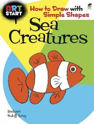 Art Start Sea Creatures : How to Draw with Simple Shapes