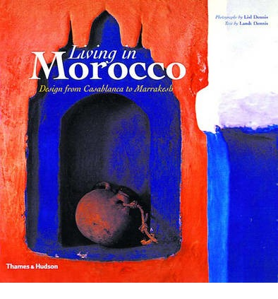 Living in Morocco : Design from Casablanca to Marrakesh