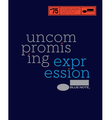 Blue Note: Uncompromising Expression: The Finest in Jazz Since 1939