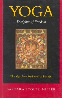 Yoga : Discipline of Freedom, the Yoga Sutra Attributed to Patanjali