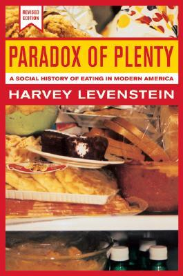 Paradox of Plenty : A Social History of Eating in Modern America