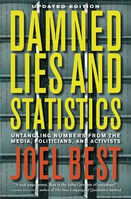 damned lies and statistics untangling numbers from the media politicians and activists essay Sociology 1576 – introduction to sociology for health professions  damned lies and statistics: untangling numbers from the media, politicians, and activists.