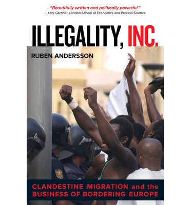 Illegality, Inc. : Clandestine Migration and the Business of Bordering Europe