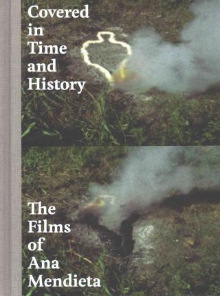 Covered in Time and History : The Films of Ana Mendieta