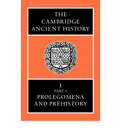 The Cambridge Ancient History: Prolegomena and Prehistory v.1
