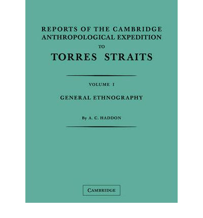 Reports of the Cambridge Anthropological Expedition to Torres Straits: Volume 1, General Ethnography: Volume 1