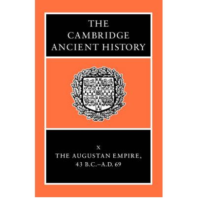 The Cambridge Ancient History: Augustan Empire, 43 BC-AD 69 v. 10