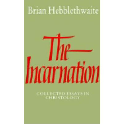 the incarnation collected essays in christology The3185 - incarnation: topics in philosophical theology  exploring kenotic christology:  (1987) the incarnation: collected essays in christology cambridge:.