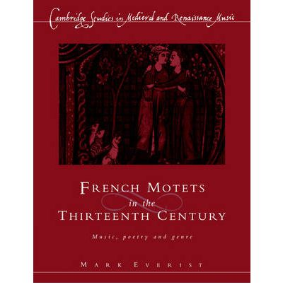 Ebook kostenloser Download für Android French Motets in the Thirteenth Century : Music, Poetry and Genre by Mark Everist 0521612047 PDF iBook