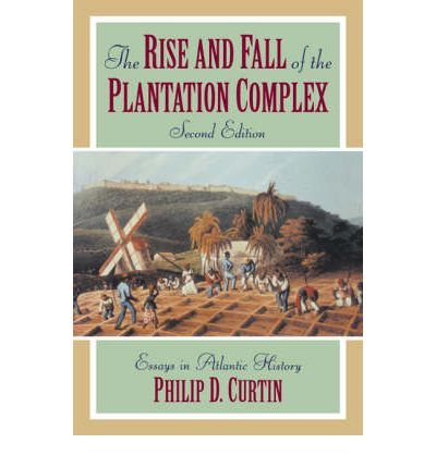 atlantic complex essay fall history in plantation rise The plantation compex was much more than an economic order for the tropical americas alone it had an important place in world history these essays concentrate on that intercontinental perspective over the long run of more than a half-millenium from its first appearance to its fall at the end of the nineteenth century.