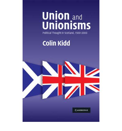 Union and Unionisms : Political Thought in Scotland, 1500 - 2000