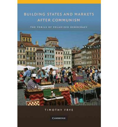 Building States and Markets After Communism : Timothy M