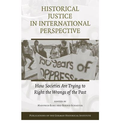Historical Justice in International Perspective : How Societies Are Trying to Right the Wrongs of the Past