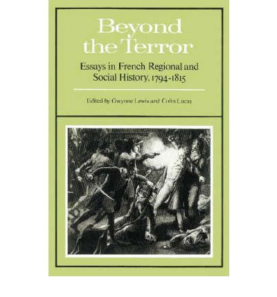 1794 1815 beyond essay french history in regional social terror Catalogue beyond the terror: essays in french regional and social beyond the terror: essays in french regional and social history, 1794-1815 lewis, gwynne lucas.