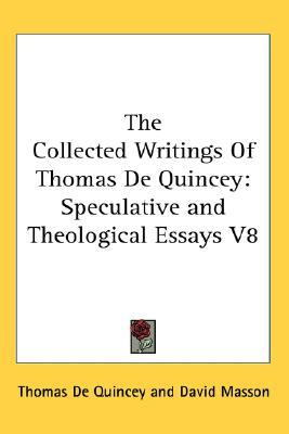 The Collected Writings Of Thomas De Quincey : Speculative and Theological Essays V8