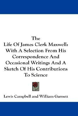 Descargas de libros electrónicos en pdf The Life of James Clerk Maxwell : With a Selection from His Correspondence and Occasional Writings and a Sketch of His Contributions to Science by Lewis Campbell, William Garnett (Literatura española) PDF