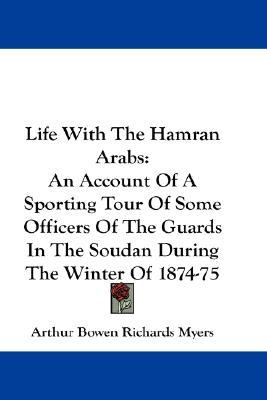 Life with the Hamran Arabs : An Account of a Sporting Tour of Some Officers of the Guards in the Soudan During the Winter of 1874-75