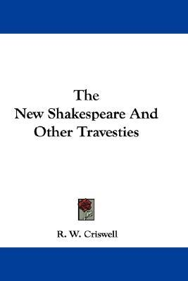 Kostenloser PDF-Online-Bücher-Download The New Shakespeare and Other Travesties PDF iBook PDB 9780548297865 by R W Criswell